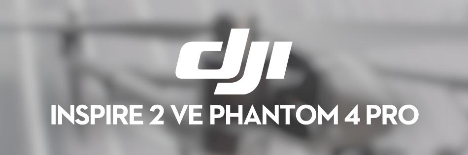 DJI Inspire 2 ve Phantom 4 Pro